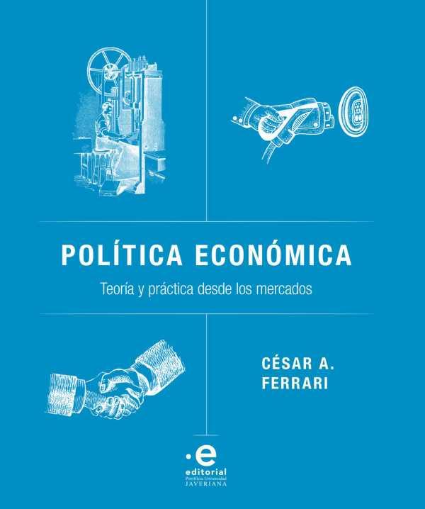Política económica. Teoría y práctica desde los mercados