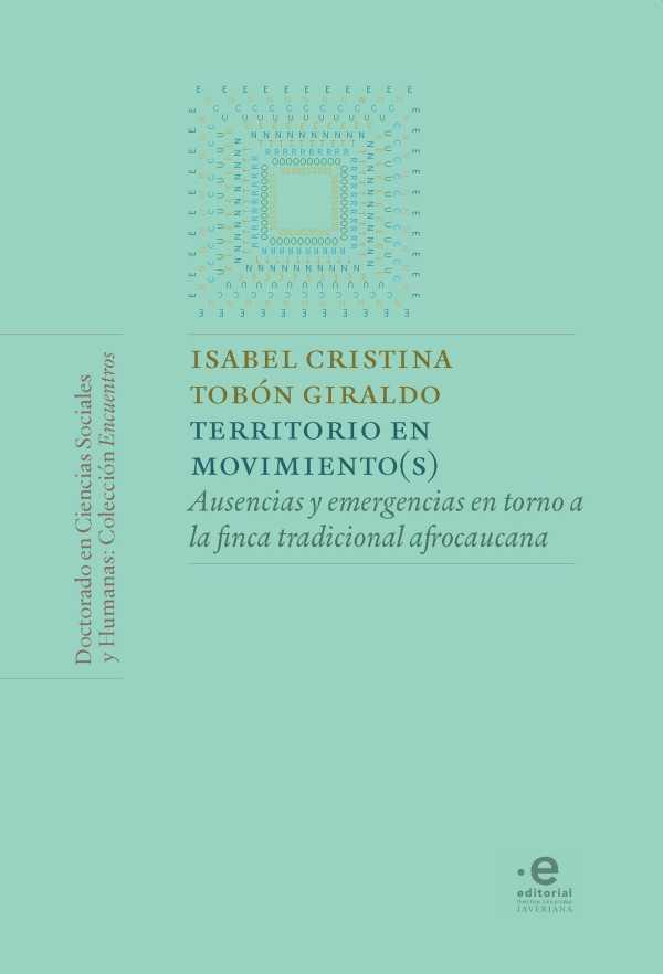 Territorio en movimiento(s). Ausencias y emergencias en torno a la finca tradicional afrocaucana
