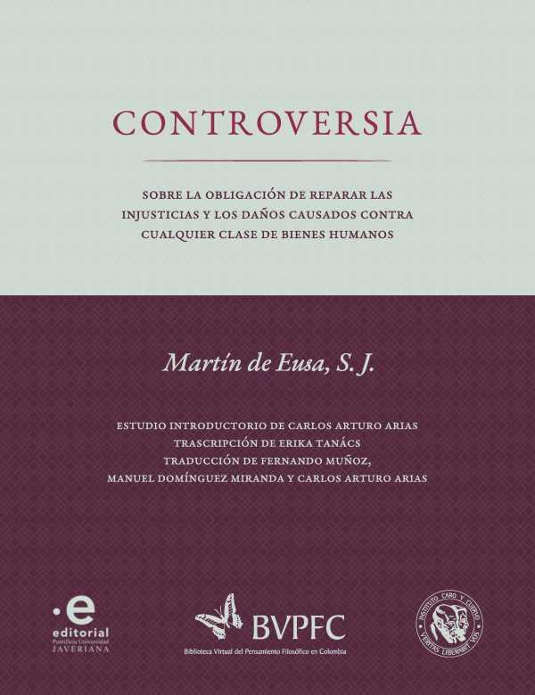 Controversia. Sobre la obligación de reparar las injusticias y los daños causados contra cualquier clase de bienes humanos de Martín de Eusa, S. J.