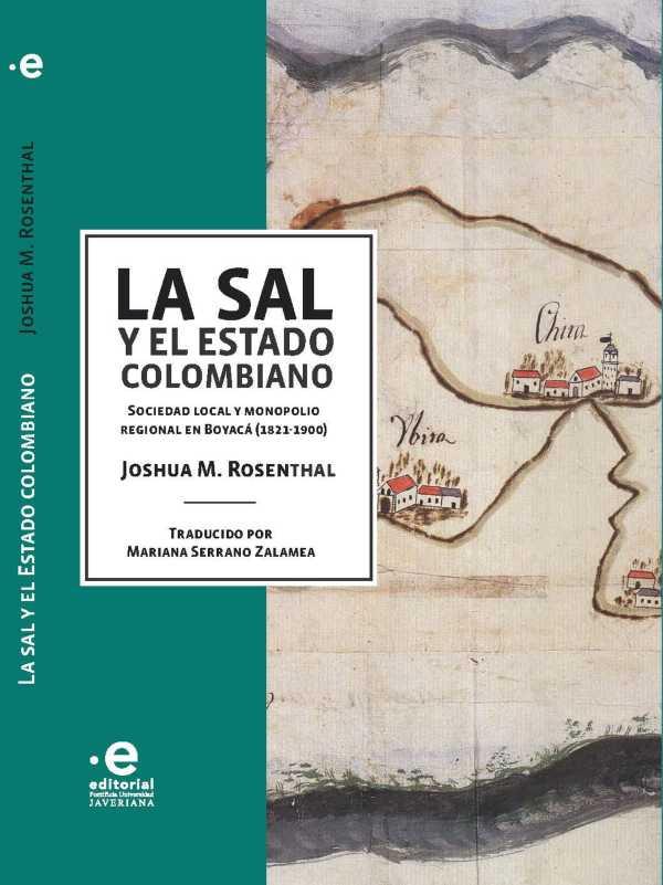 La sal y el Estado colombiano. Sociedad local y monopolio regional en Boyacá (1821-1900)