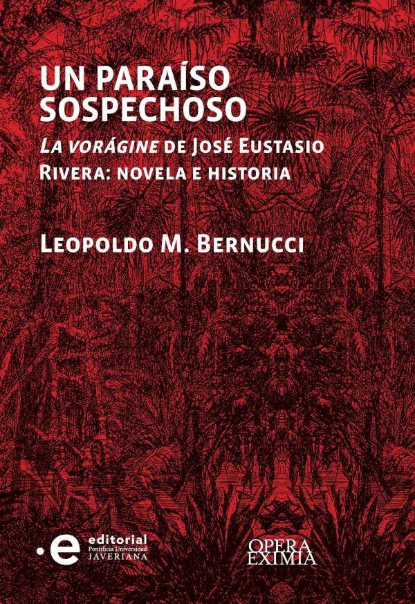 Un paraíso sospechoso. La vorágine de José Eustasio Rivera : novela e historia