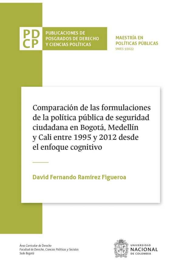 Comparación de las fórmulaciones de la política pública de seguridad ciudadana en Bogotá, Medellín y Cali entre 1995 y 2012 desde el enfoque cognitivo