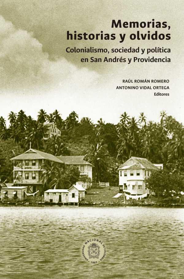 Memorias, historias y olvidos. Colonialismo, sociedad y política en San Andrés y Providencia