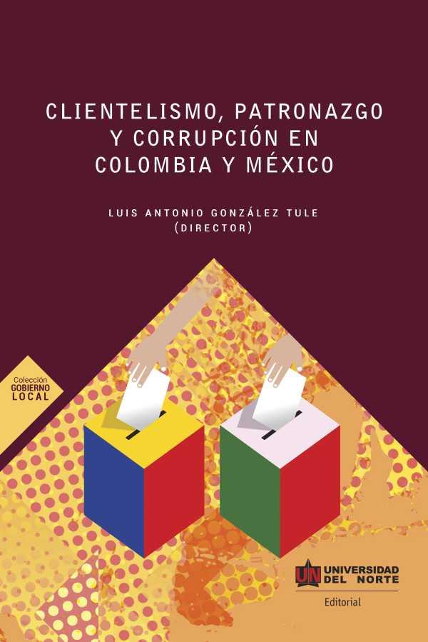 Clientelismo , patronazgo y corrupción en Colombia y México