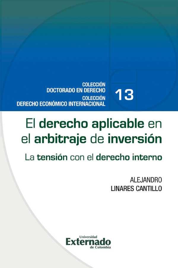 El derecho aplicable en el arbitraje de inversión : la tensión con el derecho interno
