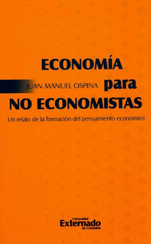 Economía para no economistas. Un relato de la formación del pensamiento económico