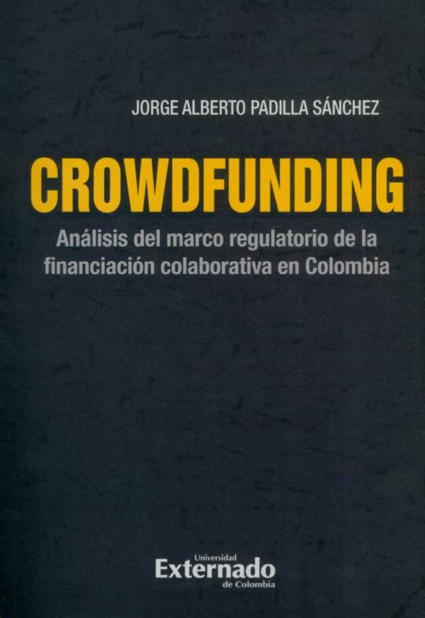 Crowdfunding : análisis del marco regulatorio de la financiación colaborativa en Colombia