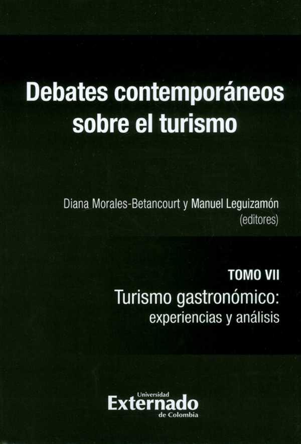 Debates contemporáneos sobre el turismo Tomo VII. Turismo gastronómico: experiencias y análisis