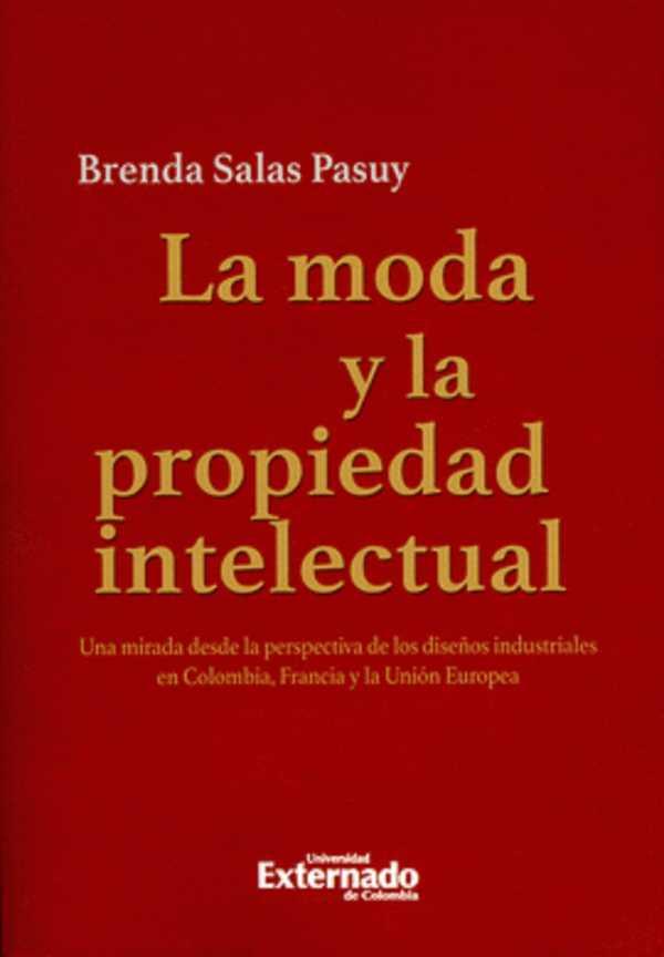 La moda y la propiedad intelectual. Una mirada desde la perspectiva de los diseños industriales en Colombia, Francia y la Unión Europea