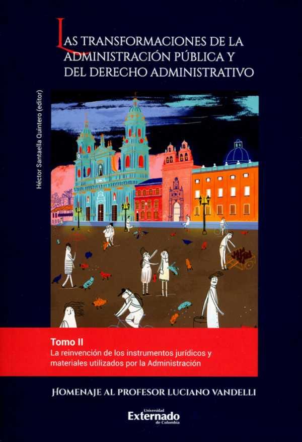Las transformaciones de la administración pública y del derecho administrativo. Tomo II. La reinvención de los instrumentos jurídicos y materiales utilizados por la administración