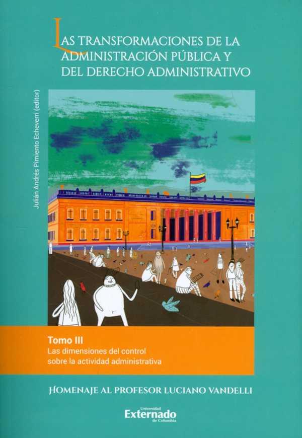 Las transformaciones de la administración pública y del derecho administrativo. Tomo III. Las dimensiones del control sobre la actividad administrativa