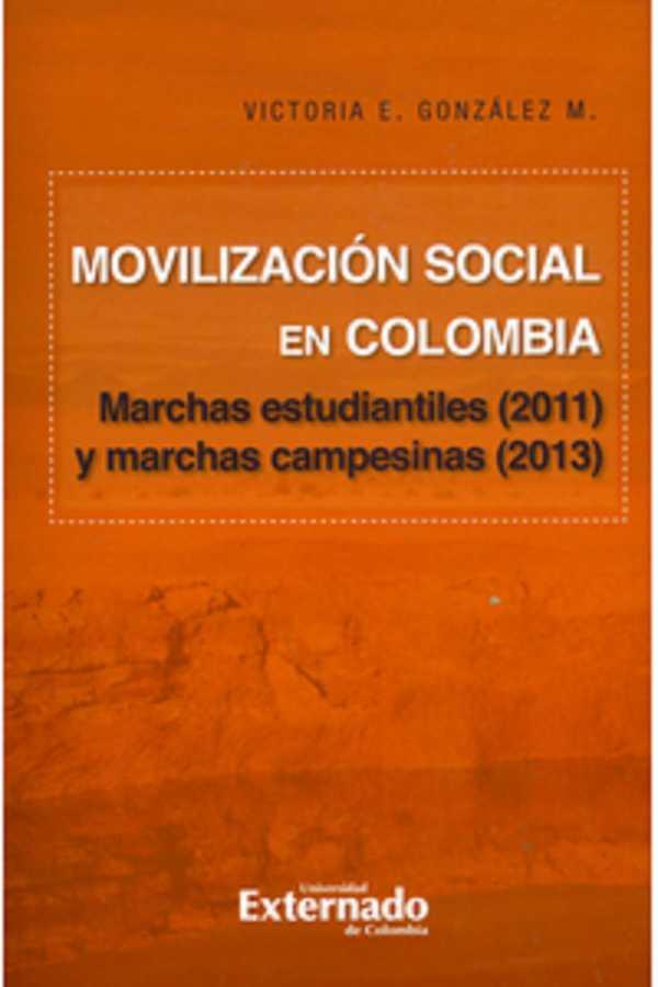 Movilización social en Colombia : marchas estudiantiles (2011) y marchas campesinas (2013)