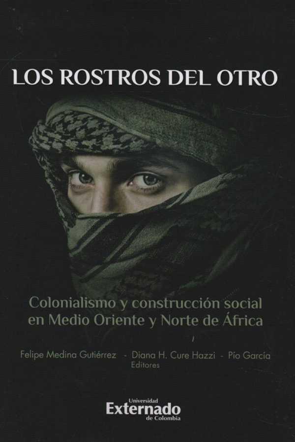 Los rostros del otro. Colonialismo y construcción social en Medio Oriente y Norte de África