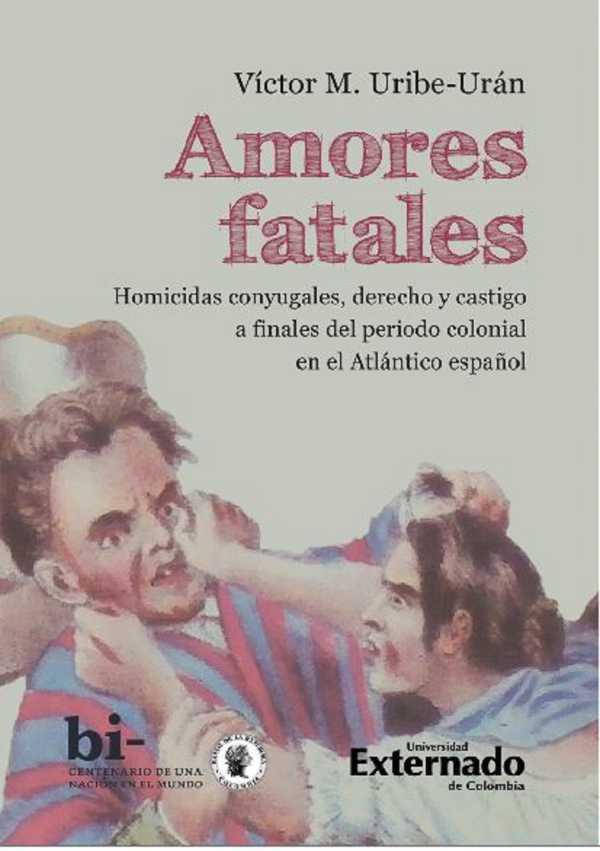 Amores fatales. Homicidas conyugales, derecho y castigo a finales del periodo colonial en el Atlántico español