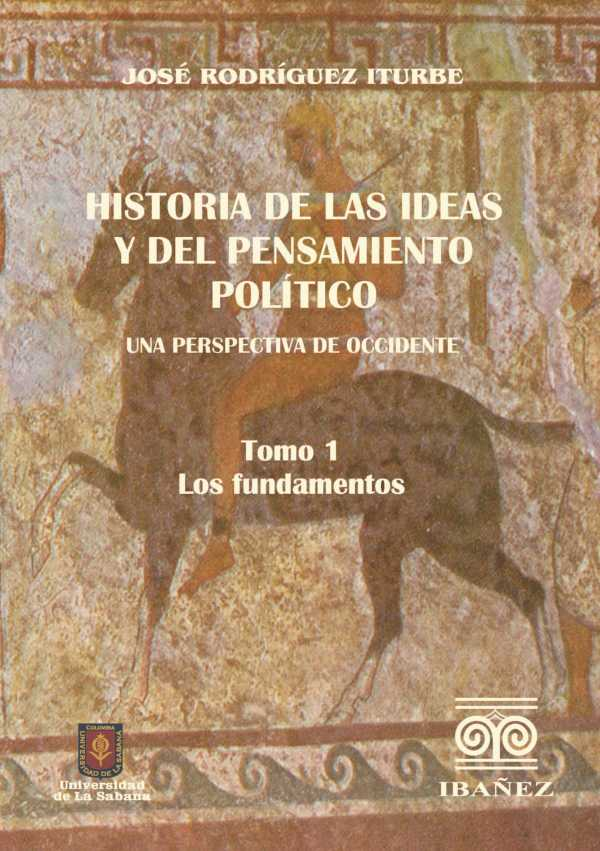 Historia de las ideas y del pensamiento político. Una perspectiva de Occidente. 1. Tomo I