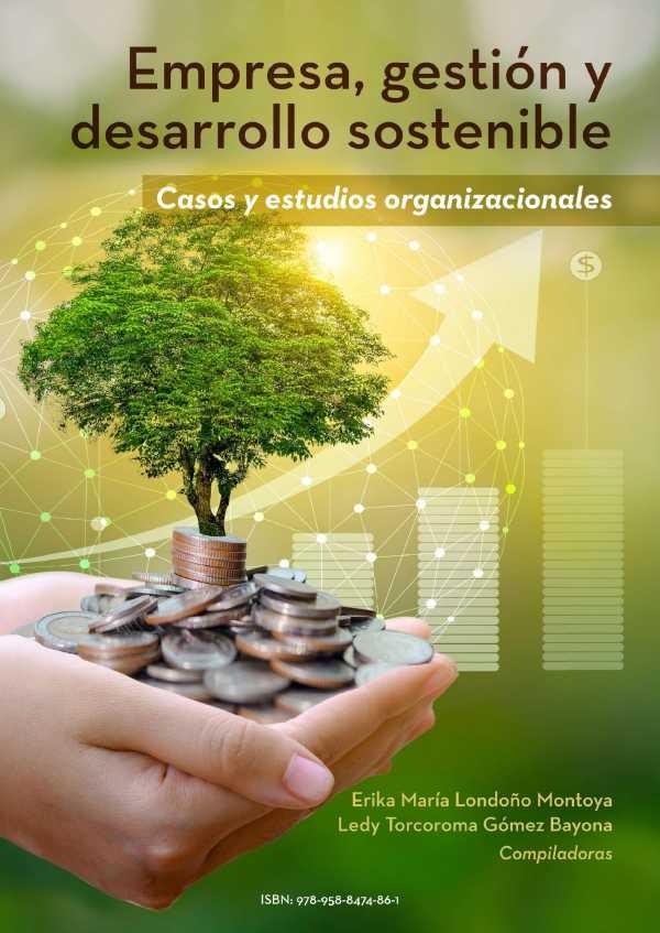 Empresa, gestión y desarrollo sostenible. Casos y estudios organizacionales