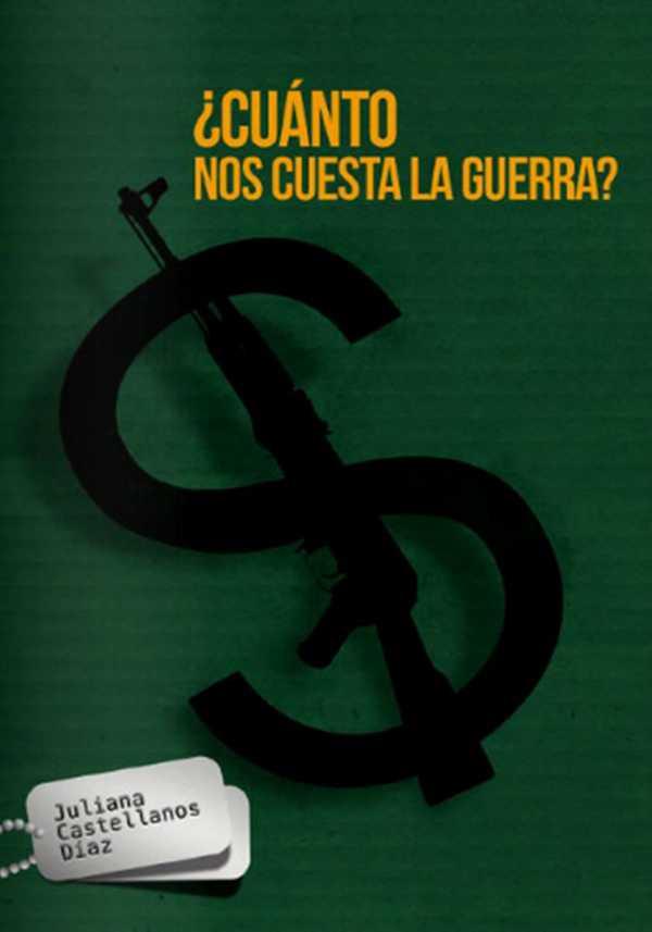¿Cuánto nos cuesta la guerra?. Costos del conflicto armado colombiano en la última década