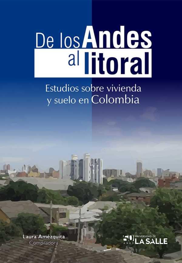 De los Andes al litoral. Estudios sobre vivienda y suelo en Colombia