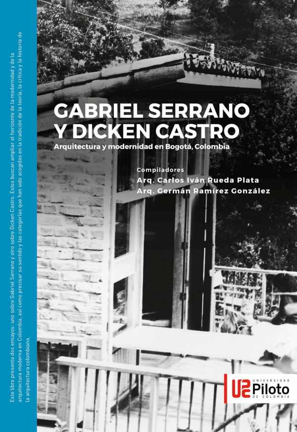 Gabriel Serrano y Dicken Castro. Arquitectura y modernidad en Bogotá, Colombia