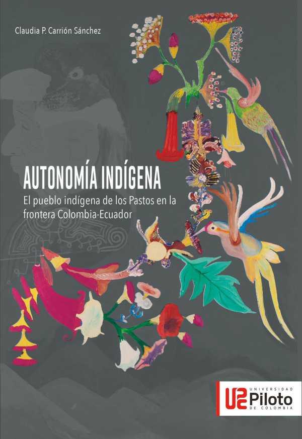 Autonomía Indígena. El pueblo indígena de los Pastos en la frontera Colombia - Ecuador