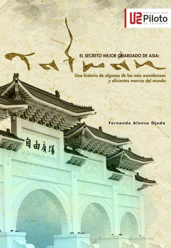 El secreto mejor guardado de Asia: TAIWAN. Una historia de algunas de las más asombrosas y eficientes marcas del mundo