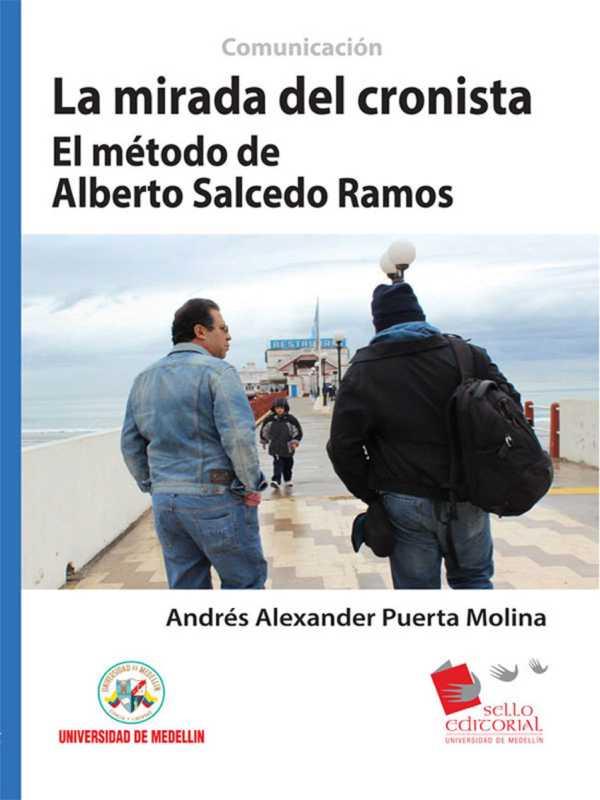 La mirada del cronista. El método de Alberto Salcedo Ramos