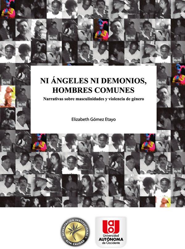 Ni ángeles ni demonios, hombres comunes. Narrativa sobre masculinidades y violencia de género