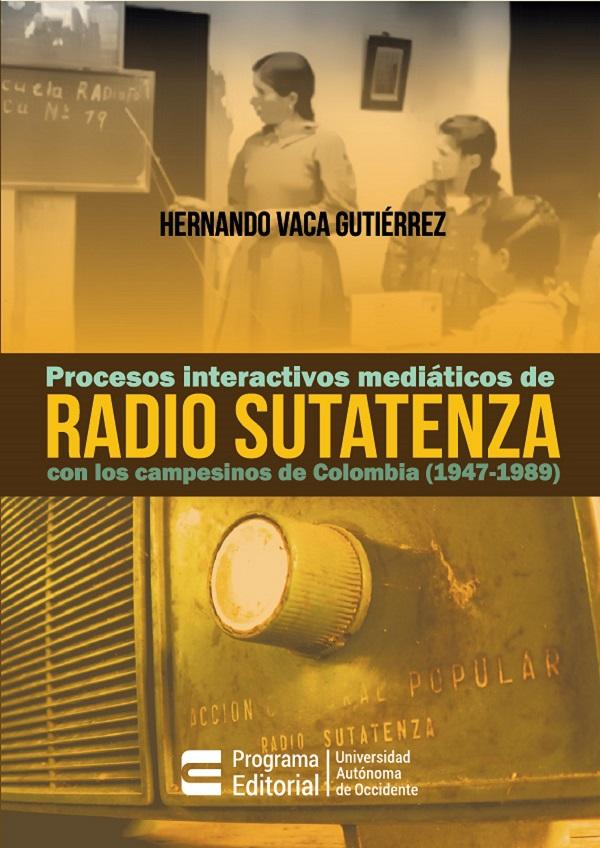 Procesos interactivos mediáticos de Radio Sutatenza con los campesinos de Colombia (1947-1989)