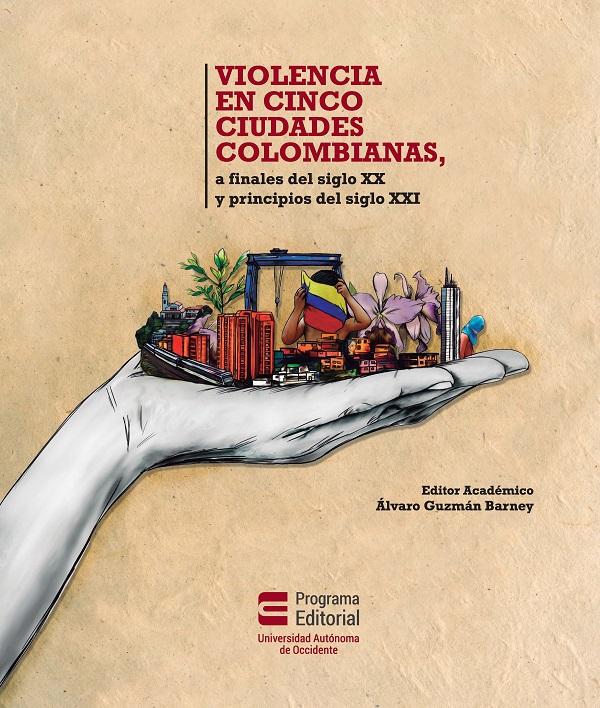 Violencia en cinco ciudades colombianas. a finales del siglo XX y a principios del siglo XXI