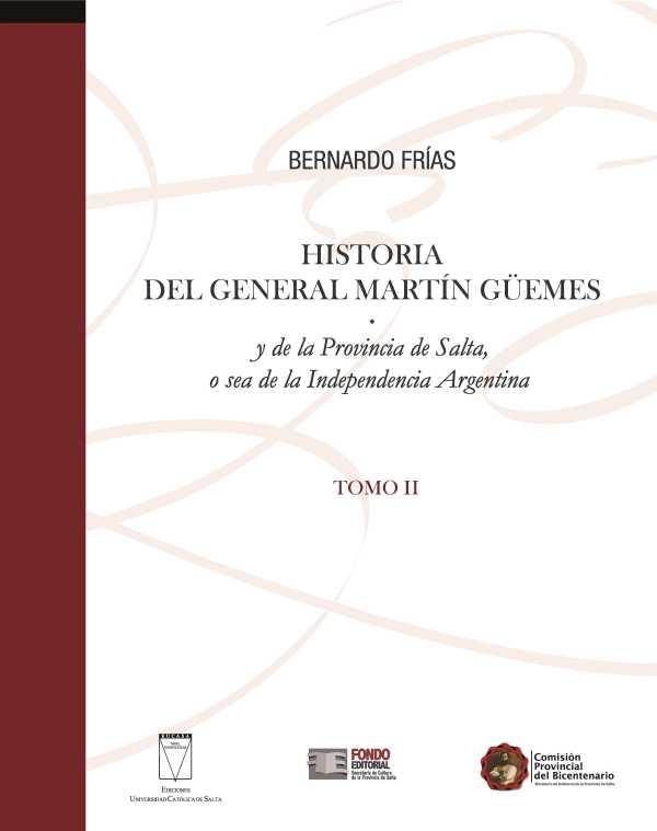 Historia del General Martín Güemes y de la provincia de Salta... Tomo II