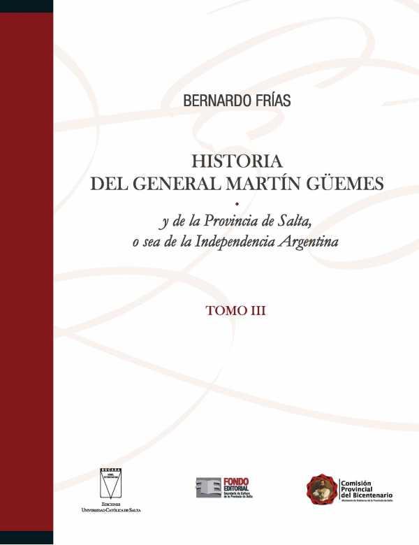 Historia del General Martín Güemes y de la provincia de Salta... Tomo III