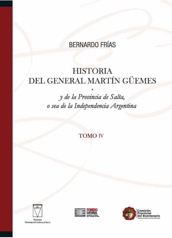 Historia del General Martín Güemes y de la provincia de Salta... Tomo IV