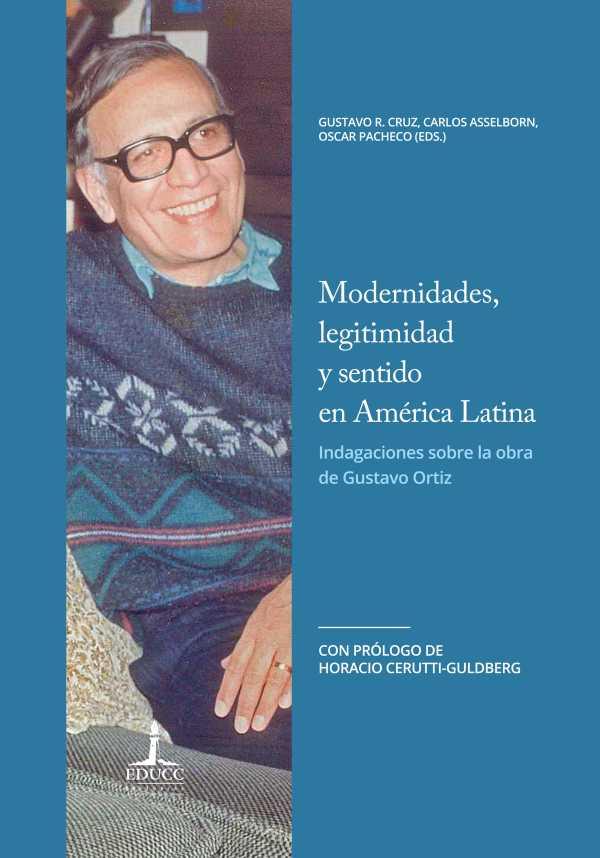 Modernidades, legitimidad y sentido en América Latina. Indagaciones sobre la obra de Gustavo Ortiz