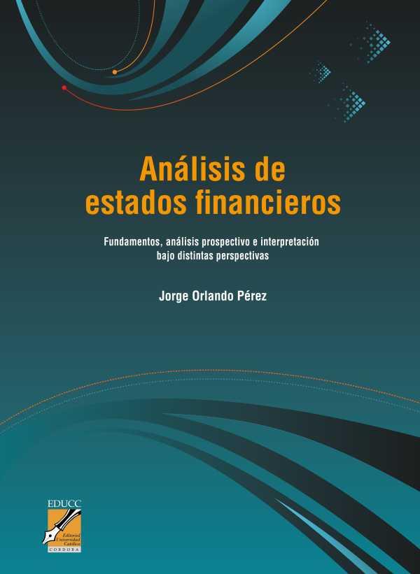 Análisis de estados financieros. Fundamentos, análisis prospectivo e interpretación bajo distintas perspectivas