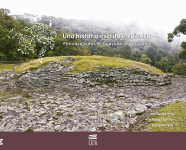 Una Historia Escrita En Piedra. Petrograbados De Guayabo De Turrialba