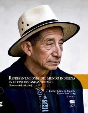 Representaciones Del Mundo Indígena En El Cine Hispanoamericano. (Documental Y Ficción)