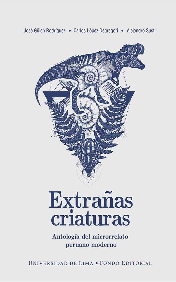 Extrañas criaturas. Antología del microrrelato peruano moderno