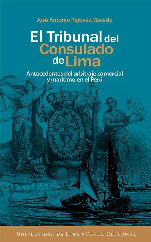 El Tribunal del Consulado de Lima. Antecedentes del arbitraje comercial y marítimo en el Perú