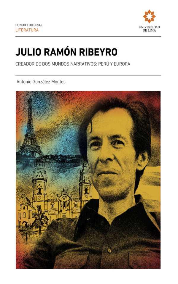 Julio Ramón Ribeyro. Creador de dos mundos narrativos: Perú y Europa