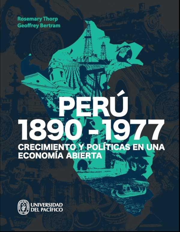 Perú: 1890-1977. Crecimiento y políticas en una economía abierta