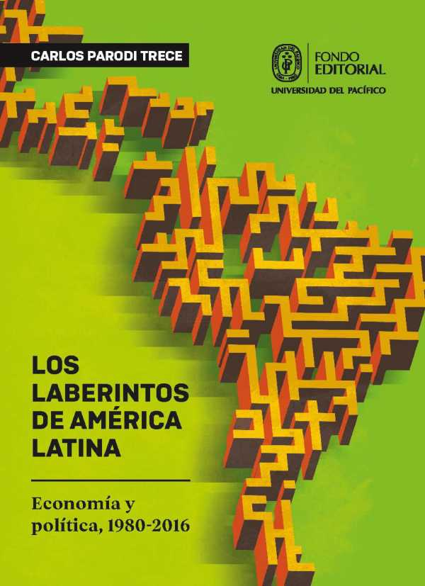 Los laberintos de América Latina. Economía y política, 1980-2016
