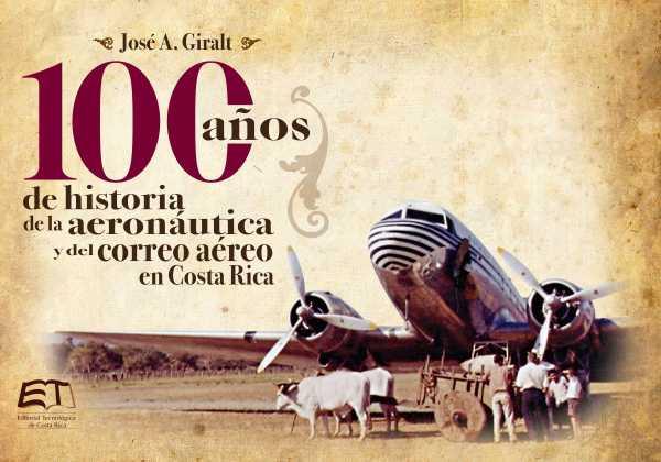 Cien años de historia de la aviación y del correo aéreo en Costa Rica