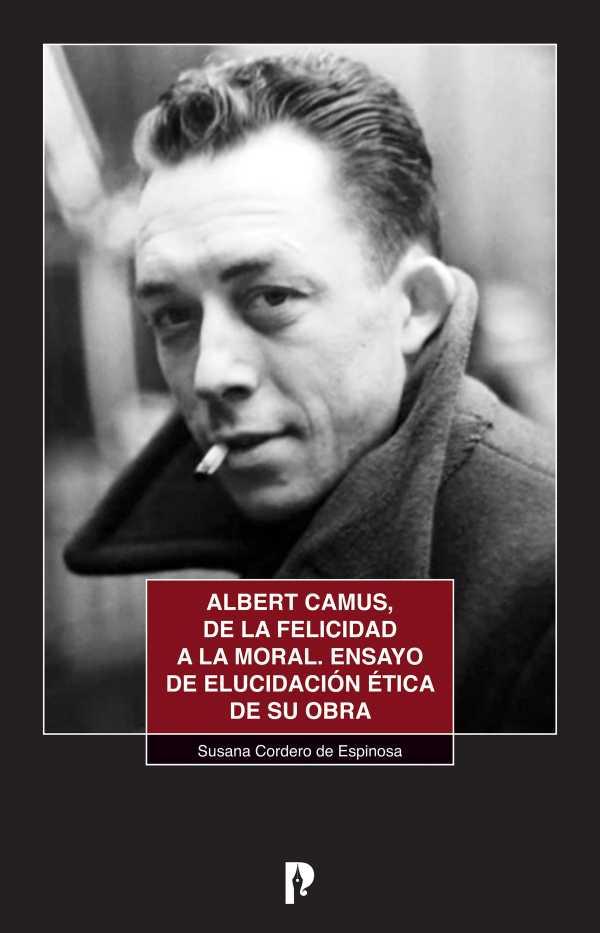 Albert Camus, de la felicidad a la moral. Ensayo de elucidacio?n e?tica de su obra