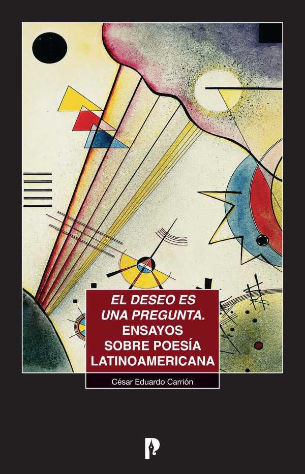 El deseo es una pregunta. Ensayos sobre poesi?a latinoamericana