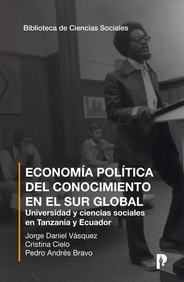 Economi?a poli?tica del conocimiento en el sur global. Universidad y ciencias sociales en Tanzania y Ecuador