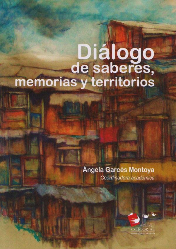 Diálogo de Saberes, Memorias y Territorios.