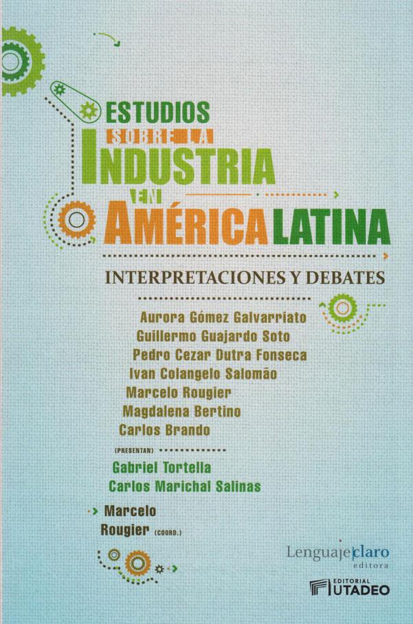 Estudios Sobre la Industria en América Latina. Interpretaciones y Debates.