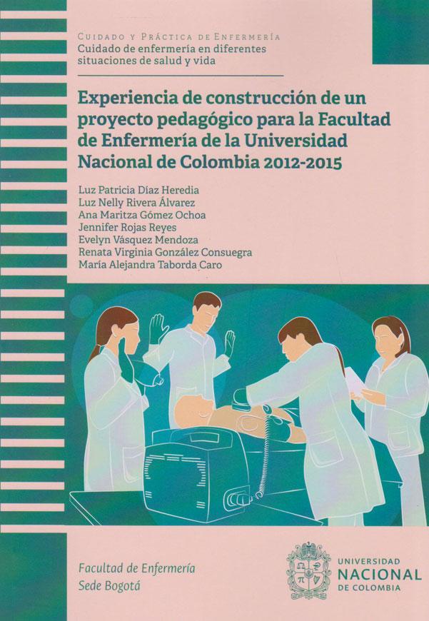 Experiencia de Construcción de un Proyecto Pedagógico para la Facultad de Enfermería de la Universidad Nacional de Colombia 2012-2015