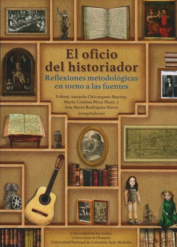 El Oficio del Historiador. Reflexiones metodológicas en torno a las fuentes