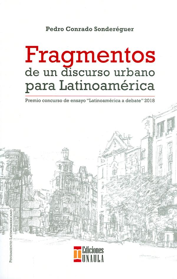 """Fragmentos de un discurso urbano para Latinoamérica. Premio concurso de ensayo  """"Latinoamérica a debate """" 2018"""